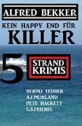 Cover-Bild zu Bekker, Alfred: Kein Happy End für Killer: 5 Strand Krimis (eBook)