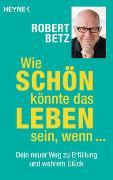 Cover-Bild zu Betz, Robert: Wie schön könnte das Leben sein, wenn