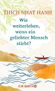Cover-Bild zu Thich Nhat Hanh: Wie weiterleben, wenn ein geliebter Mensch stirbt?