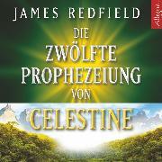 Cover-Bild zu Redfield, James: Die Zwölfte Prophezeiung von Celestine (Audio Download)