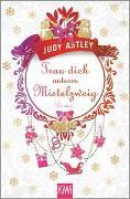 Cover-Bild zu Astley, Judy: Trau dich unterm Mistelzweig