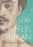 Cover-Bild zu Gibran, Kahlil G.: Kahlil Gibran: Beyond Borders