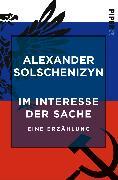 Cover-Bild zu Solschenizyn, Alexander: Im Interesse der Sache