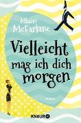 Cover-Bild zu McFarlane, Mhairi: Vielleicht mag ich dich morgen