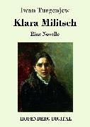 Cover-Bild zu Turgenjew, Iwan: Klara Militsch (eBook)