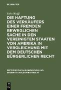 Cover-Bild zu Wolff, John: Die Haftung des Verkäufers einer fremden beweglichen Sache in den Vereinigten Staaten von Amerika in Vergleichung mit dem deutschen bürgerlichen Recht (eBook)