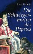 Cover-Bild zu Stampfli, Reto: Die Schwiegermutter des Papstes