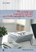 Cover-Bild zu Wie gründe und organisiere ich eine psychotherapeutische Praxis? von Adler, Dieter