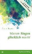 Cover-Bild zu Warum Singen glücklich macht von Kreutz, Gunter