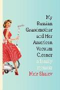 Cover-Bild zu Shalev, Meir: My Russian Grandmother and Her American Vacuum Cleaner
