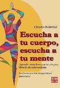 Cover-Bild zu Rainville, Claudia: Escucha a Tu Cuerpo, Escucha a Tu Mente: Aprende Cómo Funciona Tu Cuerpo Y Libéralo de Enfermedades