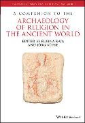Cover-Bild zu Raja, Rubina (Hrsg.): A Companion to the Archaeology of Religion in the Ancient World
