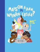 Cover-Bild zu Mais qui a bien pu inventer l'école? von Smith, Shoham (Text) Tsarfati, Einat (Illustrationen)