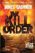 Cover-Bild zu Dashner, James: The Kill Order (Maze Runner, Book Four; Origin)