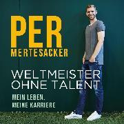 Cover-Bild zu Mertesacker, Per: Weltmeister ohne Talent (Audio Download)