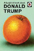 Cover-Bild zu Hazeley, Jason: A Ladybird Book About Donald Trump