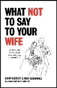 Cover-Bild zu Hazeley, Jason: What Not to Say to Your Wife