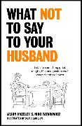Cover-Bild zu Hazeley, Jason: What Not to Say to Your Husband