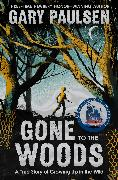 Cover-Bild zu Paulsen, Gary: Gone to the Woods: A True Story of Growing Up in the Wild