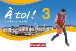 Cover-Bild zu À toi !, Vier- und fünfbändige Ausgabe, Band 3, Vokabeltaschenbuch