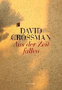 Cover-Bild zu Grossman, David: Aus der Zeit fallen