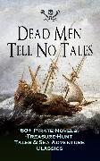 Cover-Bild zu Dead Men Tell No Tales - 60+ Pirate Novels, Treasure-Hunt Tales & Sea Adventure Classics (eBook) von Dumas, Alexandre