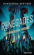 Cover-Bild zu Meyer, Marissa: Renegades - Gefährlicher Freund