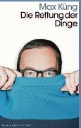 Cover-Bild zu Küng, Max: Die Rettung der Dinge