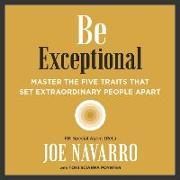 Cover-Bild zu Navarro, Joe: Be Exceptional: Master the Five Traits That Set Extraordinary People Apart