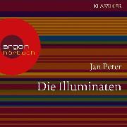 Cover-Bild zu Peter, Jan: Die Illuminaten - Auf der Suche nach der Weltherrschaft (Feature) (Audio Download)