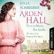 Cover-Bild zu Schreiber, Julia: Vermächtnis der Liebe - Arden-Hall-Saga, Teil 1 (Ungekürzt) (Audio Download)