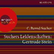 Cover-Bild zu Sucher, C. Bernd: Suchers Leidenschaften: Gertrude Stein - oder Wörter tun, was sie wollen (Szenische Lesung) (Audio Download)