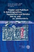 Cover-Bild zu Jakob, Hans-Joachim (Hrsg.): Theater und Publikum in Autobiographien, Tagebüchern und Briefen des 19. und 20. Jahrhunderts