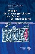 Cover-Bild zu Korte, Hermann (Hrsg.): Medien der Theatergeschichte des 18. und 19. Jahrhunderts