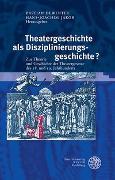 Cover-Bild zu Dewenter, Bastian (Hrsg.): Theatergeschichte als Disziplinierungsgeschichte?