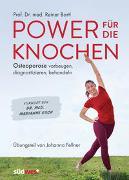 Cover-Bild zu Power für die Knochen - Osteoporose vorbeugen, diagnostizieren, behandeln - Übungsteil von Johanna Fellner von Bartl, Reiner