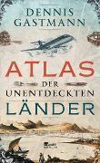 Cover-Bild zu Gastmann, Dennis: Atlas der unentdeckten Länder