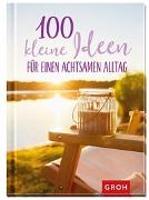 Cover-Bild zu Groh Redaktionsteam (Hrsg.): 100 kleine Ideen für einen achtsamen Alltag