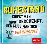 Cover-Bild zu Groh Redaktionsteam (Hrsg.): Ruhestand kriegt man nicht geschenkt, den muss man sich verdienen!