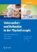 Cover-Bild zu Physiotherapie Basics: Untersuchen und Befunden in der Physiotherapie (eBook) von Bartrow, Kay