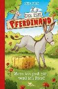 Cover-Bild zu Der Esel Pferdinand - Wenn ich groß bin, werd ich Pferd von Kolb, Suza