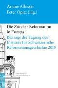 Cover-Bild zu Die Zürcher Reformation in Europa von Albisser, Ariane (Hrsg.)