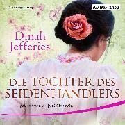 Cover-Bild zu Jefferies, Dinah: Die Tochter des Seidenhändlers (Audio Download)