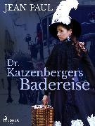 Cover-Bild zu Paul, Jean: Dr. Katzenbergers Badereise (eBook)