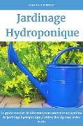 Cover-Bild zu Fermier, Jean Paul: Jardinage hydroponique: Le guide complet du débutant pour construire un système de jardinage hydroponique, cultiver des légumes et des fruits (eBook)