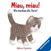 Cover-Bild zu Miau, miau! - Wie machen die Tiere? von Spanner, Helmut