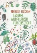 Cover-Bild zu Fischer, Margot: Essbare Wildpflanzen für Einsteiger