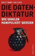 Cover-Bild zu Kaiser, Brittany: Die Datendiktatur - Wie Wahlen manipuliert werden