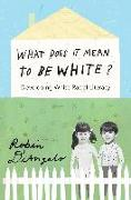 Cover-Bild zu DiAngelo, Robin: What Does It Mean to Be White?