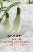 Cover-Bild zu Lindt, Nicolas: Der Tag, an dem ich beschloss, mich zu ändern